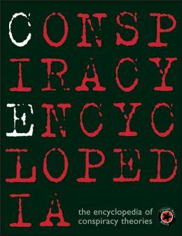 The Conspiracy Encyclopedia: The Encyclopedia of Conspiracy Theories