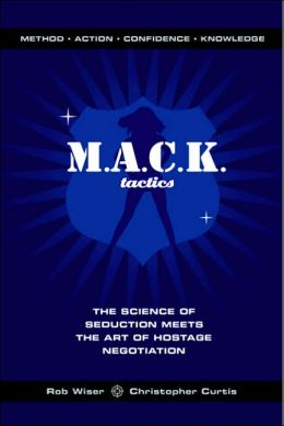 M. A. C. K. Tactics: The Science of Seduction Meets the Art of Hostage Negotiation