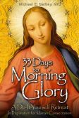 Book Cover Image. Title: 33 Days to Morning Glory:  A Do-It- Yourself Retreat in Preparation for Marian Consecration, Author: Fr Michael Gaitley