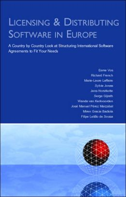 Licensing & Distributing Software in Europe: A Country by Country Look at Structuring International Software Agreements To Fit Your Needs