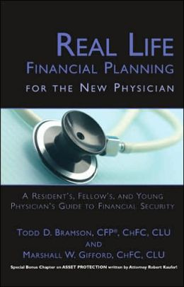 Real Life Financial Planning for the New Physician: A Resident, Fellow, and Young Physician's Guide to Financial Security