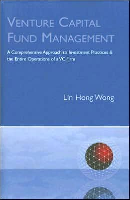 Venture Capital Fund Management: A Comprehensive Approach to Investment Practices & the Entire Operations of a VC Firm
