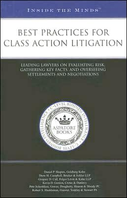 Best Practices for Class Action Litigation: Leading Lawyers on Evaluating Risk, Gathering Key Facts, and Overseeing Settlements and Negotiations (Inside the Minds)