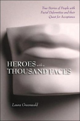 Heroes with a Thousand Faces: True Stories of People with Facial Deformitites and Their Quest for Acceptance