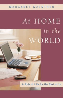 At Home in the World: A Rule of Life for the Rest of Us