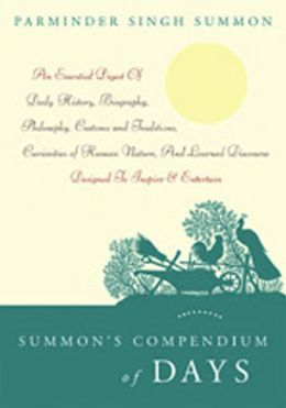 Summon's Compendium of Days: An Essential Digest of Daily History, Biography, Philosophy, Customs and Traditions, Curiosities of Human Nature, and Learned Discourse Designed to Inspire and Entertain