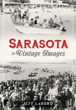 Sarasota: A Sentimental Journey in Vintage Images