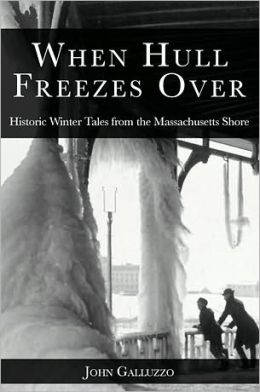When Hull Freezes over: Historic Winter Tales from Hull, Massachusetts
