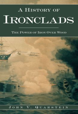 A History of Ironclads: The Power of Iron Over Wood
