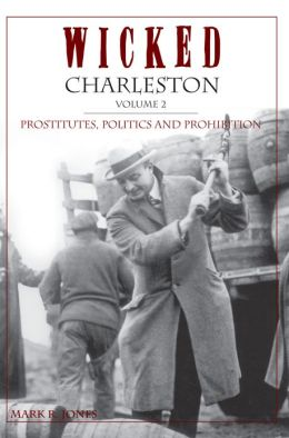 Wicked Charleston, Volume 2: Prostitutes, Politics and Prohibition
