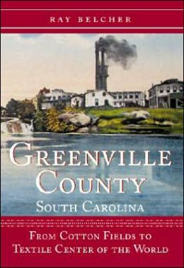 Greenville County, South Carolina: From Cotton Fields to Textile Center of the World