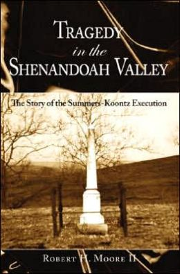 Tragedy in the Shenandoah Valley: The Story of the Summers-Koontz Execution