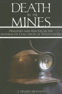 Death in the Mines: Disasters and Rescues in the Anthracite Coal Fields of Pennsylvania