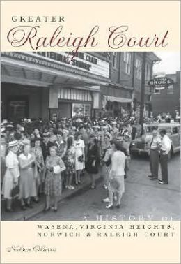 Greater Raleigh Court: A History of Wasena, Virginia Heights, Norwich and Raleigh Court