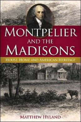 Montpelier and the Madisons: House, Home, and American Heritage