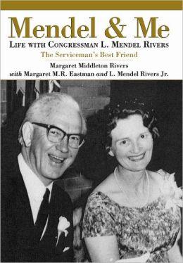 Mendel and Me: Life with Congressman L. Mendel Rivers