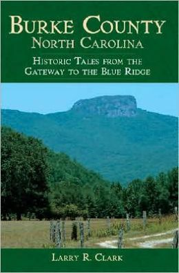 Burke County, North Carolina: Historic Tales from the Gateway to the Blue Ridge