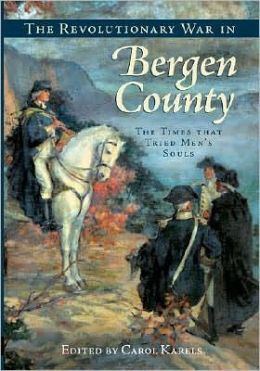 Revolutionary War in Bergen County: The Times that Tried Men's Souls