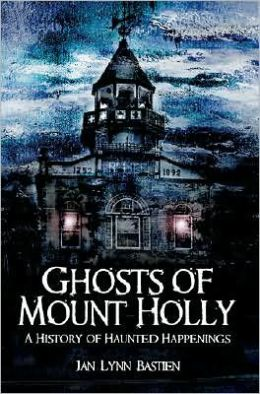 Ghosts of Mt. Holly: A History of Haunted Happenings