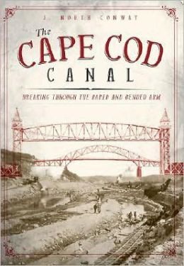 Cape Cod Canal: Breaking Through the Bared and Bended Arm