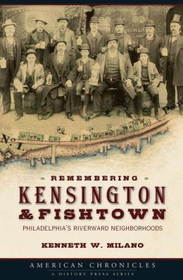 Remembering Kensington and Fishtown: Philadelphia's Reiverward Neighborhoods