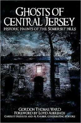 Ghosts of Central Jersey: Historic Haunts of the Somerset Hills