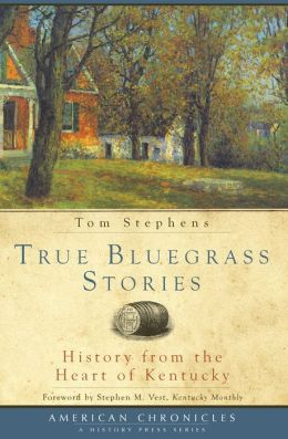 True Bluegrass Stories: History from the Heart of Kentucky