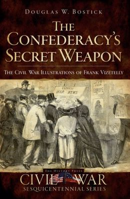 The Confederacy's Secret Weapon: The Civil War Illustrations of Frank Vizetelly