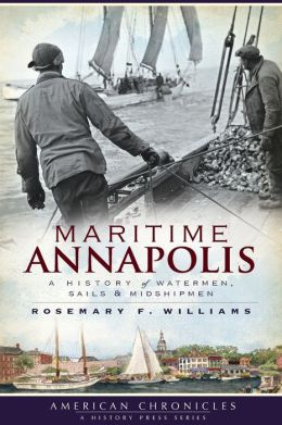 Maritime Annapolis: A History of Watermen, Sails and Midshipmen