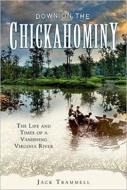 Down on the Chickahominy: The Life and Times of a Vanishing Virginia River