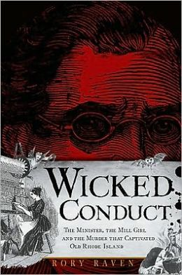 Wicked Conduct: The Minister, the Mill Girl and the Murder That Captivated Old Rhode Island