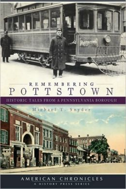 Remembering Pottstown: Historic Tales from a Pennsylvania Borough