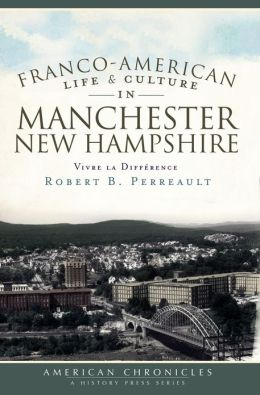 Franco-American Life and Culture in Manchester, New Hampshire: Vivre la Difference