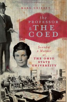 The Professor and the Coed: Scandal and Murder at the Ohio State University