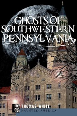 Ghosts of Southwestern Pennsylvania