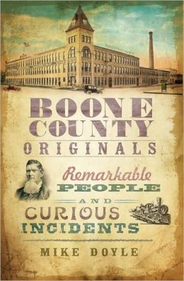 Boone County Originals: Remarkable People and Curious Incidents