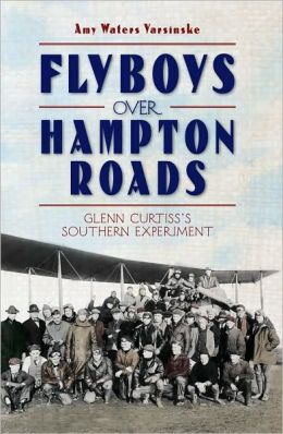 Flyboys over Hampton Roads: Glenn Curtiss's Southern Experiment
