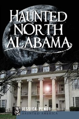 Haunted North Alabama: The Phantoms of the South