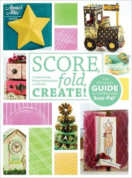 Score, Fold, Create!: The Ultimate Guide to Crafting with Scor-Pal