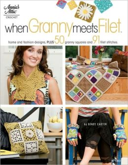 When Granny Meets Filet: Home and Fashion Designs, Plus 50 Granny Squares and 91 Filet Stitches