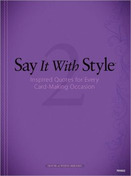 Say It with Style 2: Inspired Quotes for Every Card-Making Occasion