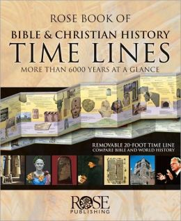 Rose Book of Bible and Christian History Time Lines: More Than 6000 Years at a Glance