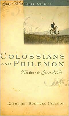 Colossians and Philemon: Contiue to Live in Him