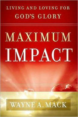 Maximum Impact: Living and Loving for God's Glory
