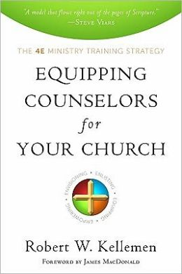 Equipping Counselors for Your Church: The 4E Ministry Training Strategy