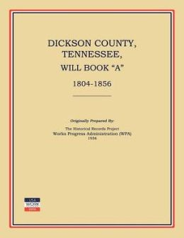 Dickson County, Tennessee, Will Book A: 1804-1856