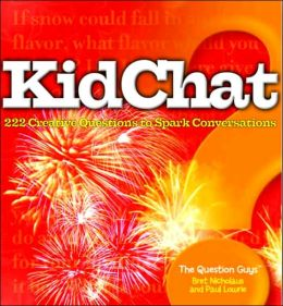 Kidchat: 222 Creative Questions to Spark Conversations