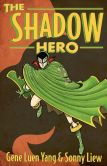 Book Cover Image. Title: The Shadow Hero, Author: Gene Luen Yang