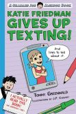 Book Cover Image. Title: Katie Friedman Gives Up Texting! (And Lives to Tell About It.), Author: Tommy Greenwald