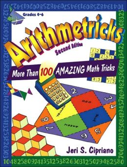 Arithmetricks: More Than 100 Amazing Math Tricks